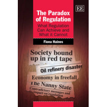 The Paradox of Regulation: What Regulation Can Achieve and What it Cannot by Fiona Haines, 9781848448636