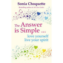 The Answer Is Simple: Love Yourself, Live Your Spirit by Sonia Choquette, 9781848500112