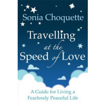 Travelling at the Speed of Love: A Guide for Living a Fearlessly Peaceful Life by Sonia Choquette, 9781848500839
