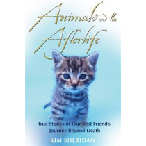 Animals and the Afterlife: True Stories of Our Best Friends' Journey Beyond Death by Kim Sheridan, 9781848502420