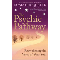 The Psychic Pathway: Reawakening the Voice of Your Soul by Sonia Choquette, 9781848502710