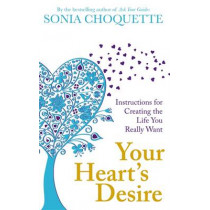 Your Heart's Desire: Instructions for Creating the Life You Really Want by Sonia Choquette, 9781848502727