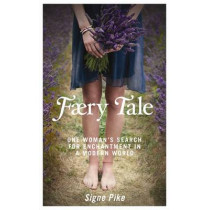 Faery Tale: One Woman's Search for Enchantment in a Modern World by Signe Pike, 9781848503724