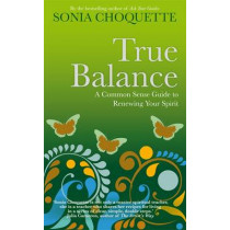 True Balance: A Common Sense Guide to Renewing Your Spirit by Sonia Choquette, 9781848506886