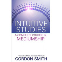 Intuitive Studies: A Complete Course in Mediumship by Gordon Smith, 9781848508361
