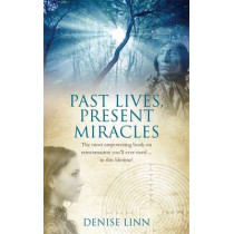 Past Lives, Present Miracles: The most empowering book on reincarnation you'll ever need... in this lifetime! by Denise Linn, 9781848509481