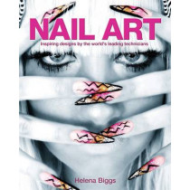 Nail Art: Inspiring Designs by the World's Leading Technicians by Helena Biggs, 9781848589766