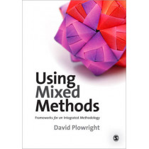 Using Mixed Methods: Frameworks for an Integrated Methodology by David Plowright, 9781848601086