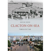 Clacton-on-Sea Through Time by Michael Rouse, 9781848685420