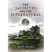 The Jacobites and the Supernatural by Geoff Holder, 9781848685888