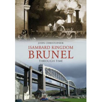 Isambard Kingdom Brunel Through Time by John Christopher, 9781848689633