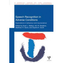 Speech Recognition in Adverse Conditions: Explorations in Behaviour and Neuroscience by Sven Mattys, 9781848727656