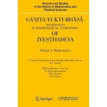 Ganita-Yukti-Bhasa (Rationales in Mathematical Astronomy) of Jyesthadeva: Volume I: Mathematics Volume II: Astronomy by K.V. Sarma, 9781848820722