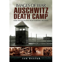 Auschwitz Death Camp (Images of War Series) by Ian Baxter, 9781848840720
