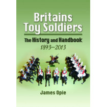 Britain's Toy Soldiers: The History and Handbook 1893-2013 by James Opie, 9781848844445