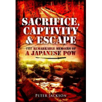 Sacrifice, Captivity and Escape: The Remarkable Memoirs of a Japanese POW by Professor Peter Jackson, 9781848848351