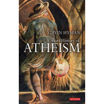 A Short History of Atheism by Gavin Hyman, 9781848851375