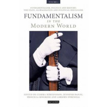 Fundamentalism in the Modern World Vol 1: Fundamentalism, Politics and History: The State, Globalisation and Political Ideologies by Ulrika Martensson, 9781848853300