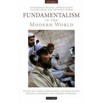 Fundamentalism in the Modern World Vol 2: Fundamentalism and Communication: Culture, Media and the Public Sphere by Ulrika Martensson, 9781848853317
