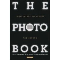 The Photobook: From Talbot to Ruscha and Beyond by Patrizia Di Bello, 9781848856165