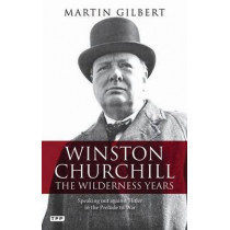 Winston Churchill - the Wilderness Years: Speaking out Against Hitler in the Prelude to War by Martin Gilbert, 9781848859333