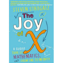 The Joy of X: A Guided Tour of Mathematics, from One to Infinity by Steven Strogatz, 9781848878457