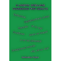 A Useful Spelling Handbook For Adults by Catherine Taylor, 9781848970311