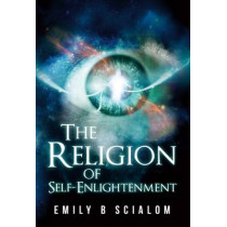 The Religion of Self-Enlightenment by Emily Scialom, 9781848977532