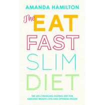 The Eat, Fast, Slim Diet: The Life-Changing Fasting Diet for Amazing Weight Loss and Optimum Health by Amanda Hamilton, 9781848992306