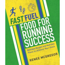 Fast Fuel: Food For Running Success by Renee McGregor, 9781848993099