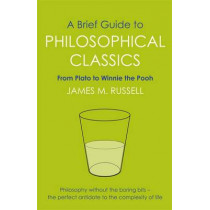 A Brief Guide to Philosophical Classics: From Plato to Winnie the Pooh by James M. Russell, 9781849010016