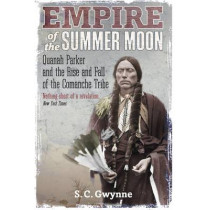 Empire of the Summer Moon: Quanah Parker and the Rise and Fall of the Comanches, the Most Powerful Indian Tribe in American History by S. C. Gwynne, 9781849017039