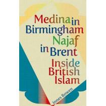 Medina in Birmingham, Najaf in Brent: Inside British Islam by Innes Bowen, 9781849043014