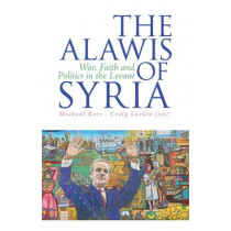 The Alawis of Syria: War, Faith and Politics in the Levant by Michael E. Kerr, 9781849043991