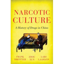 Narcotic Culture: A History of Drugs in China by Frank Dikotter, 9781849044721