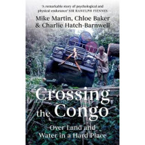 Crossing the Congo: Over Land and Water in a Hard Place, 9781849046855