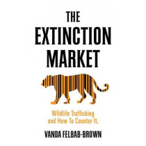 The Extinction Market: Wildlife Trafficking and How to Counter it by Vanda Felbab-Brown, 9781849046909