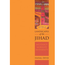 Landscapes of the Jihad: Militancy, Morality, Modernity by Faisal Devji, 9781849047203