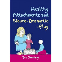 Healthy Attachments and Neuro-Dramatic-Play by Dennis McCarthy, 9781849050142