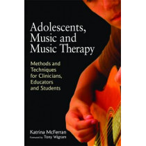 Adolescents, Music and Music Therapy: Methods and Techniques for Clinicians, Educators and Students by Katrina McFerran, 9781849050197