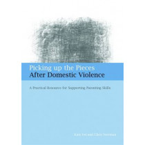 Picking up the Pieces After Domestic Violence: A Practical Resource for Supporting Parenting Skills by Kate Iwi, 9781849050210