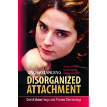 Understanding Disorganized Attachment: Theory and Practice for Working with Children and Adults by David Shemmings, 9781849050449