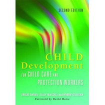 Child Development for Child Care and Protection Workers by Brigid Daniel, 9781849050685