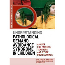Understanding Pathological Demand Avoidance Syndrome in Children: A Guide for Parents, Teachers and Other Professionals by Margaret Duncan, 9781849050746
