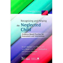 Recognizing and Helping the Neglected Child: Evidence-Based Practice for Assessment and Intervention by Brigid Daniel, 9781849050937