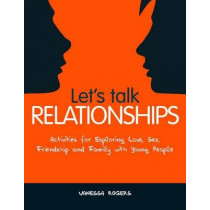 Let's Talk Relationships: Activities for Exploring Love, Sex, Friendship and Family with Young People by Vanessa Rogers, 9781849051361