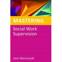 Mastering Social Work Supervision by Jane Wonnacott, 9781849051774