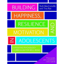 Building Happiness, Resilience and Motivation in Adolescents: A Positive Psychology Curriculum for Well-Being by Ruth MacConville, 9781849052610
