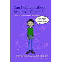 Can I tell you about Selective Mutism?: A Guide for Friends, Family and Professionals by Maggie Johnson, 9781849052894