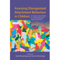 Assessing Disorganized Attachment Behaviour in Children: An Evidence-Based Model for Understanding and Supporting Families by David Shemmings, 9781849053228